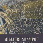 quale shampoo auto con cera comprare?